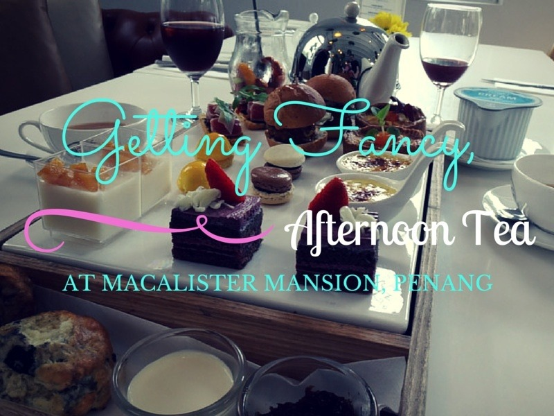 Getting Fancy, Afternoon Tea At Macalister Mansion Penang